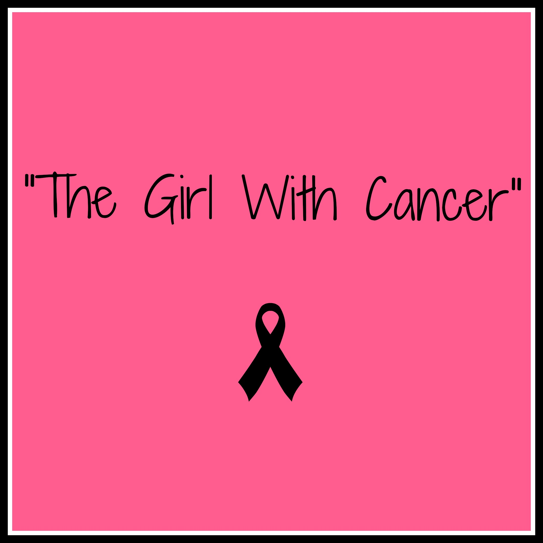 "Cancer Is A Connector: ""The Girl With Cancer"""