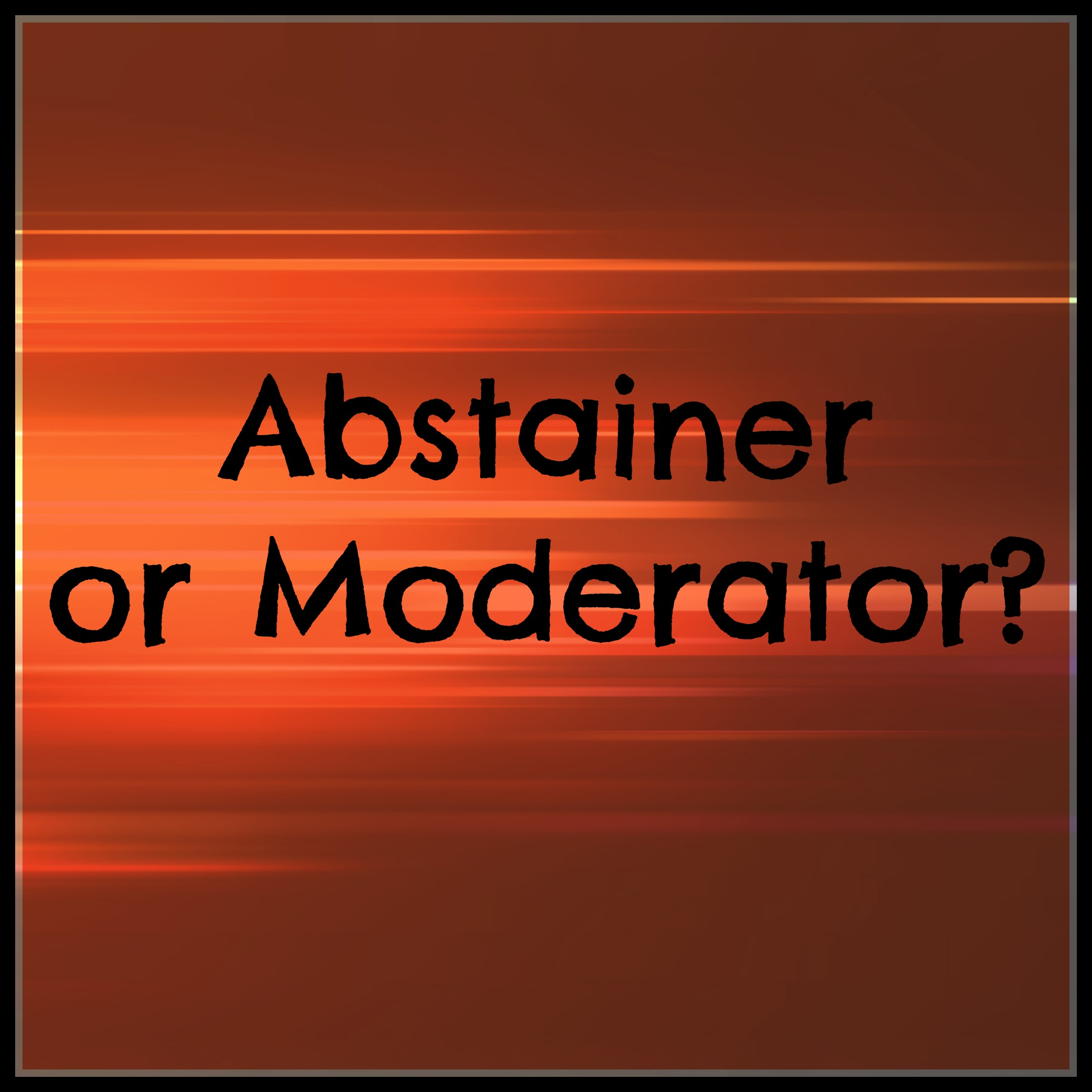 Are You an Abstainer or a Moderator?