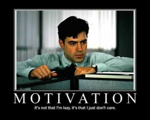 Work motivation, Office Space-style.